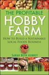 Cheap The Profitable Hobby Farm, How to Build a Sustainable Local Foods Business wholesale